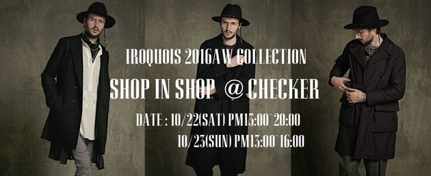 Iroquois 2016AW COLLECTION 【SHOP IN SHOP】 @CHECKER 開催決定!!